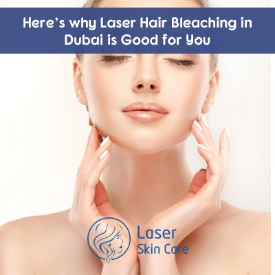 Why Laser Hair Bleaching in Dubai is Good for You